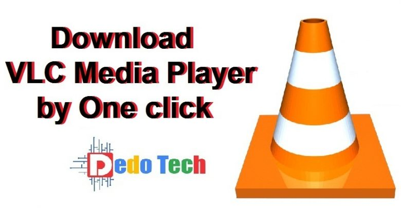 Download VLC Media Player by One click - Dedo Tech